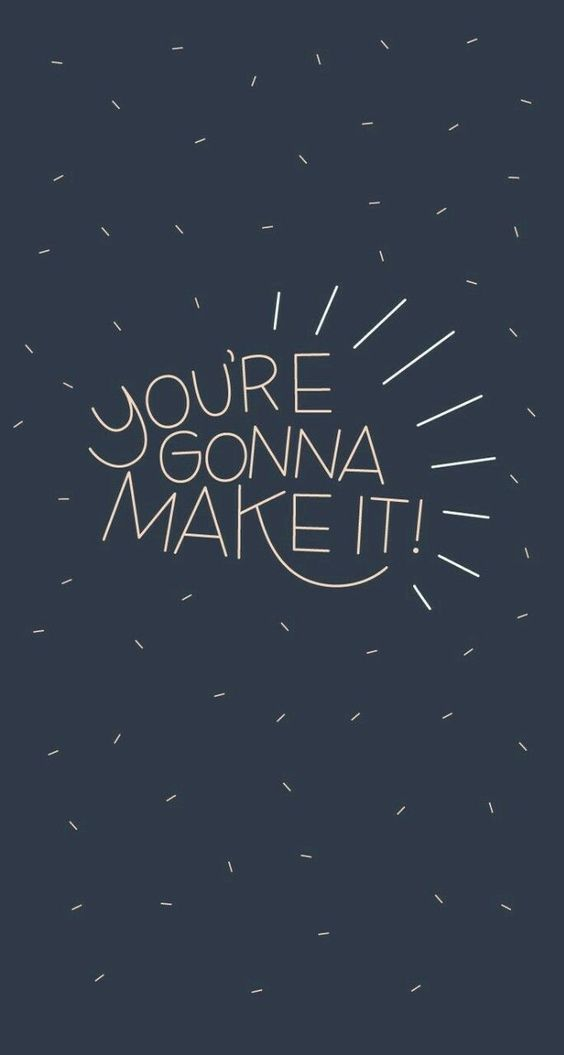 You're gonna make it.