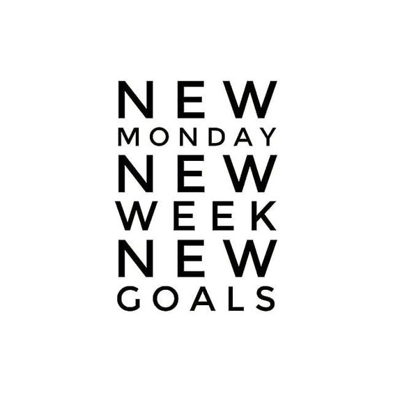New Monday. New week. New goals.