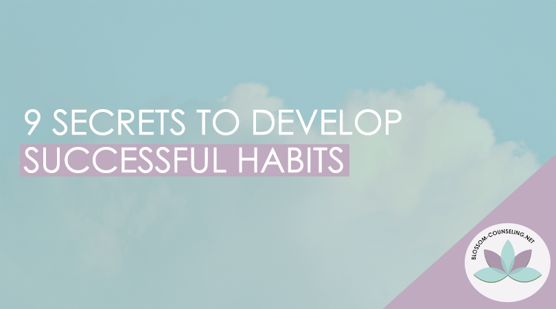 9 Secrets to Develop Successful Habits