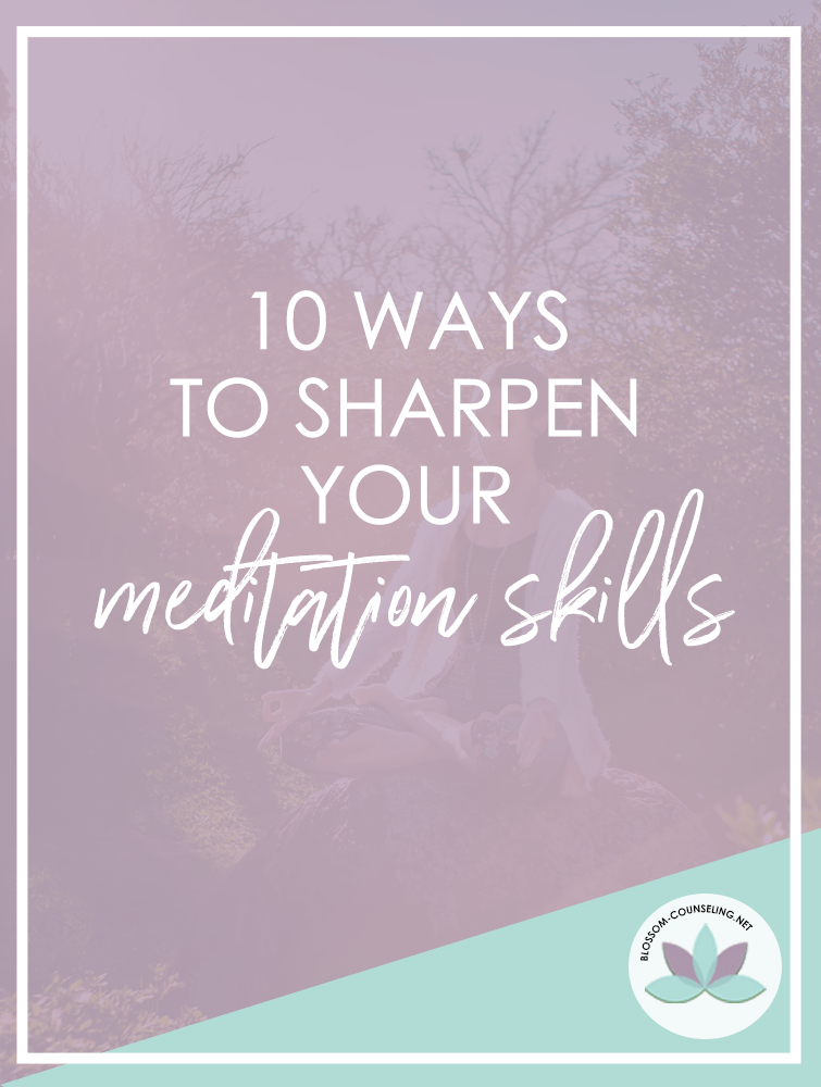 10 Ways to Sharpen Your Meditation Skills