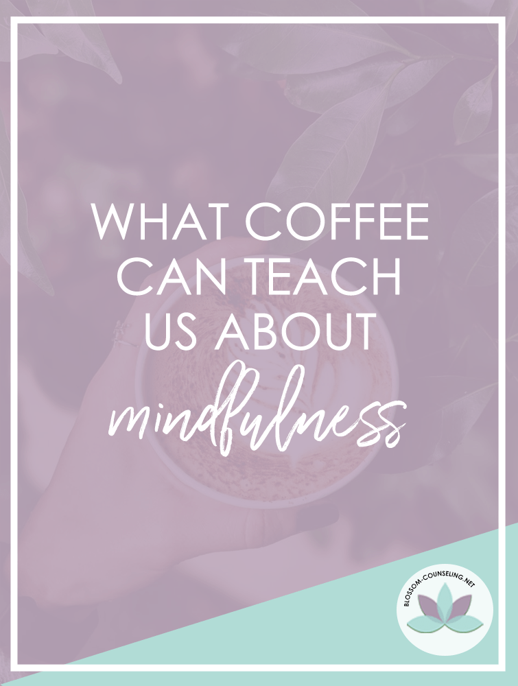 What coffee can teach us about mindfulness