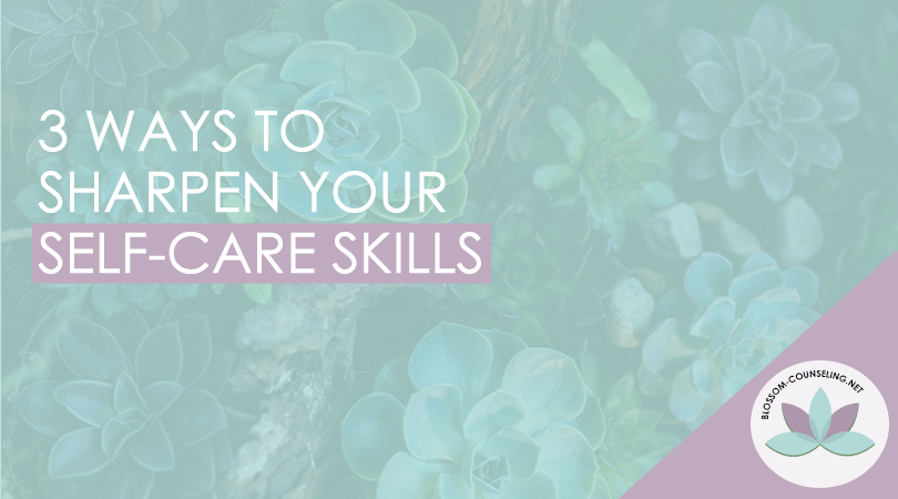 3 Ways to Sharpen Your Self-Care Skills