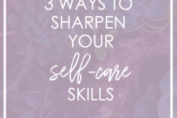 How to Sharpen Your Self-Care Skills